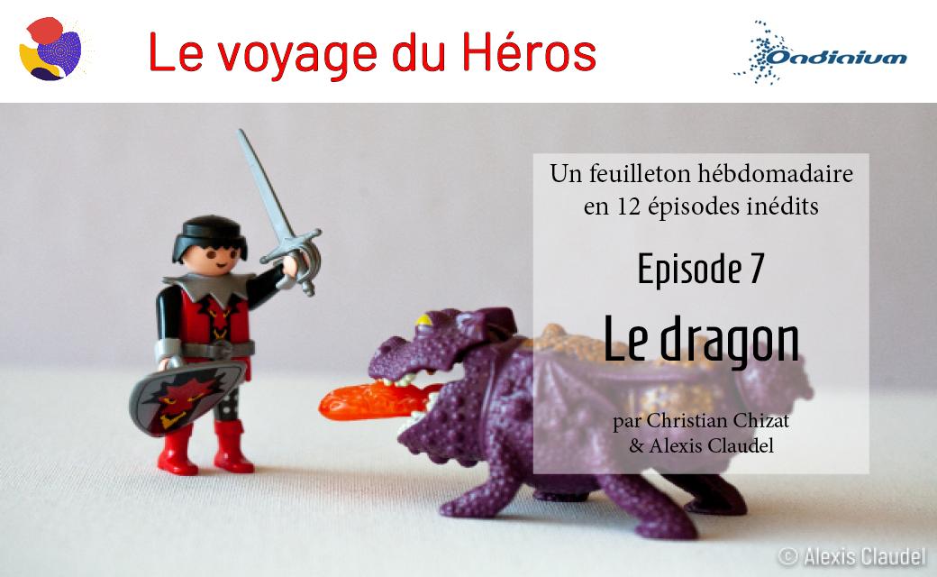 Le voyage du Héros – Episode 7 – Le dragon