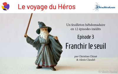 Le voyage du Héros – Episode 3 – Franchir le seuil