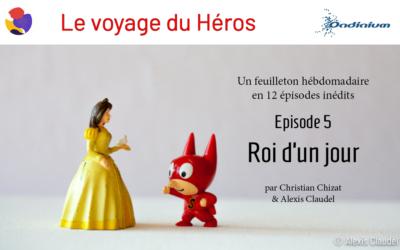 Le Voyage du Héros – Episode 5 – Roi d'un jour