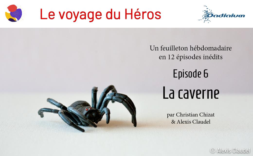 Le Voyage du Héros – Episode 6 – La caverne