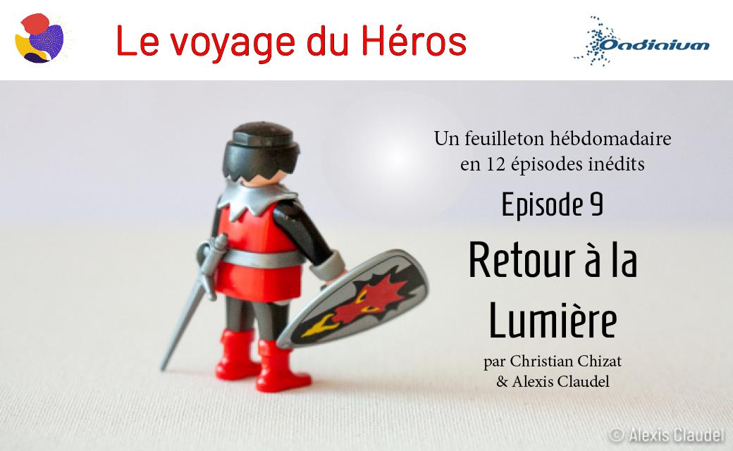 Le voyage du Héros – Episode 9 – Le retour à la lumière