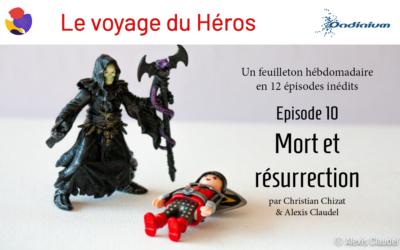 Le voyage du Héros – Épisode 10 – Mort et résurrection